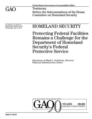 Primary view of object titled 'Homeland Security: Protecting Federal Facilities Remains a Challenge for the Department of Homeland Security's Federal Protective Service'.