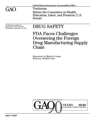 Primary view of object titled 'Drug Safety: FDA Faces Challenges Overseeing the Foreign Drug Manufacturing Supply Chain'.