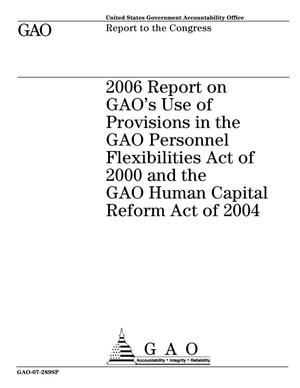 Primary view of object titled '2006 Report on GAO's Use of Provisions in the GAO Personnel Flexibilities Act of 2000 and the GAO Human Capital Reform Act of 2004'.