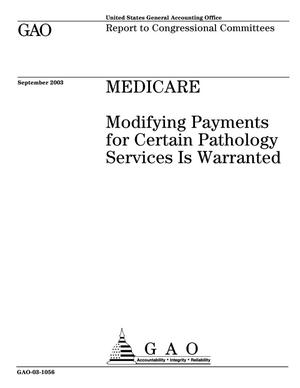 Primary view of object titled 'Medicare: Modifying Payments for Certain Pathology Services Is Warranted'.