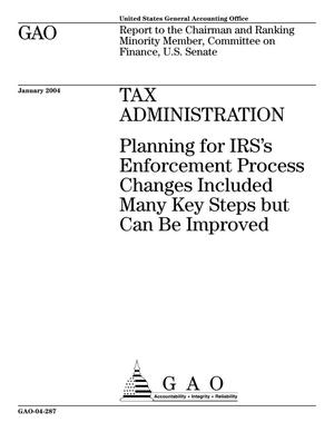 Primary view of object titled 'Tax Administration: Planning for IRS's Enforcement Process Changes Included Many Key Steps but Can Be Improved'.