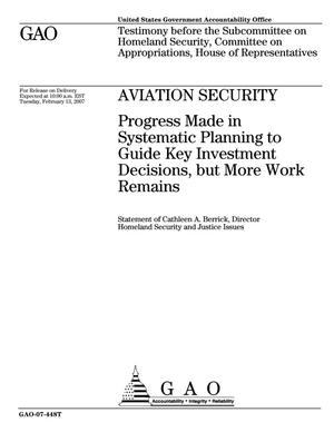 Primary view of object titled 'Aviation Security: Progress Made in Systematic Planning to Guide Key Investment Decisions, but More Work Remains'.