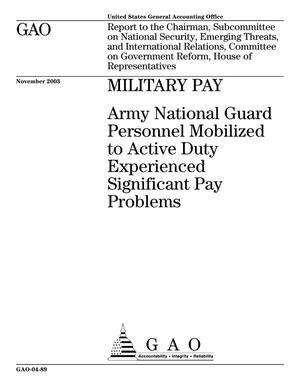 Primary view of object titled 'Military Pay: Army National Guard Personnel Mobilized to Active Duty Experienced Significant Pay Problems'.