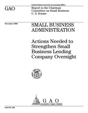 Primary view of object titled 'Small Business Administration: Actions Needed to Strengthen Small Business Lending Company Oversight'.