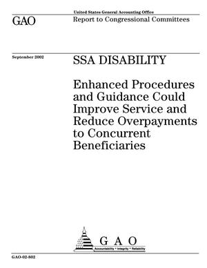 Primary view of object titled 'SSA Disability: Enhanced Procedures and Guidance Could Improve Service and Reduce Overpayments to Concurrent Beneficiaries'.