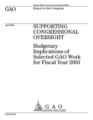 Primary view of object titled 'Supporting Congressional Oversight: Budgetary Implications of Selected GAO Work for Fiscal Year 2003'.
