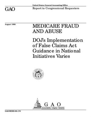 Primary view of object titled 'Medicare Fraud and Abuse: DOJ's Implementation of False Claims Act Guidance in National Initiatives Varies'.