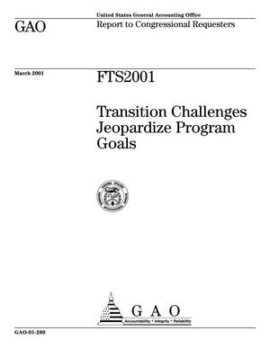 Primary view of object titled 'FTS2001: Transition Challenges Jeopardize Program Goals'.
