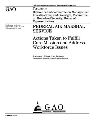 Primary view of object titled 'Federal Air Marshal Service: Actions Taken to Fulfill Core Mission and Address Workforce Issues'.