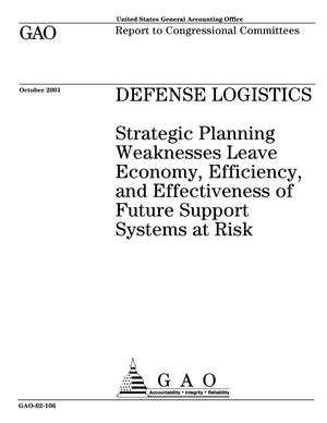 Primary view of object titled 'Defense Logistics: Strategic Planning Weaknesses Leave Economy, Efficiency, and Effectiveness of Future Support Systems at Risk'.