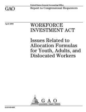 Primary view of object titled 'Workforce Investment Act: Issues Related to Allocation Formulas for Youth, Adults, and Dislocated Workers'.