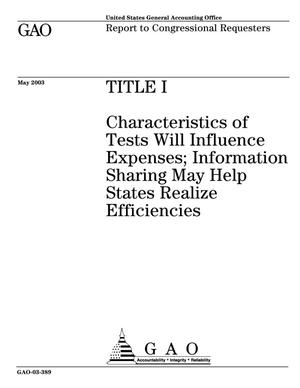 Primary view of object titled 'Title I: Characteristics of Tests Will Influence Expenses; Information Sharing May Help States Realize Efficiencies'.