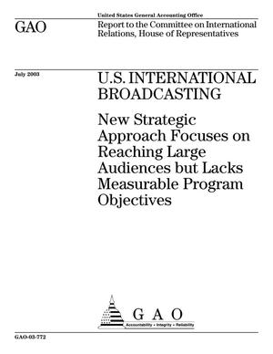 Primary view of object titled 'U.S. International Broadcasting: New Strategic Approach Focuses on Reaching Large Audiences but Lacks Measurable Program Objectives'.