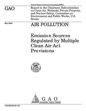 Primary view of object titled 'Air Pollution: Emission Sources Regulated by Multiple Clean Air Act Provisions'.