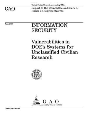 Primary view of object titled 'Information Security: Vulnerabilities in DOE's Systems for Unclassified Civilian Research'.