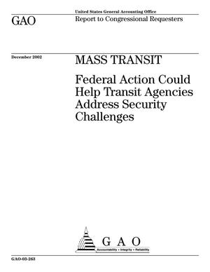 Primary view of object titled 'Mass Transit: Federal Action Could Help Transit Agencies Address Security Challenges'.