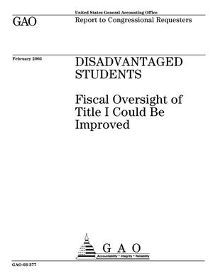 Primary view of object titled 'Disadvantaged Students: Fiscal Oversight of Title I Could Be Improved'.