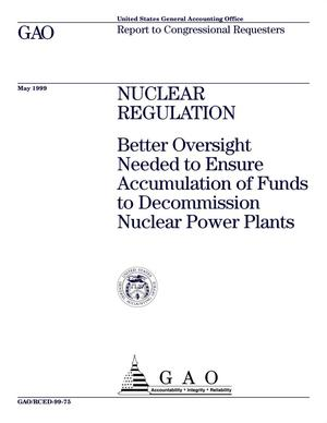 Primary view of object titled 'Nuclear Regulation: Better Oversight Needed to Ensure Accumulation of Funds to Decommission Nuclear Power Plants'.