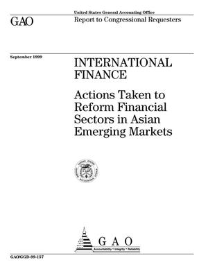 Primary view of object titled 'International Finance: Actions Taken to Reform Financial Sectors in Asian Emerging Markets'.