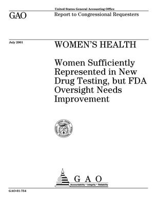 Primary view of object titled 'Women's Health: Women Sufficiently Represented in New Drug Testing, but FDA Oversight Needs Improvement'.