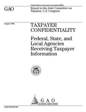 Primary view of object titled 'Taxpayer Confidentiality: Federal, State, and Local Agencies Receiving Taxpayer Information'.