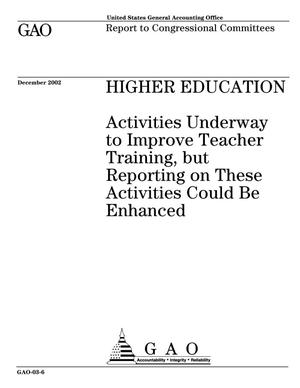 Primary view of object titled 'Higher Education: Activities Underway to Improve Teacher Training, but Reporting on These Activities Could Be Enhanced'.