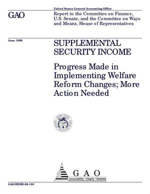Primary view of object titled 'Supplemental Security Income: Progress Made in Implementing Welfare Reform Changes; More Action Needed'.