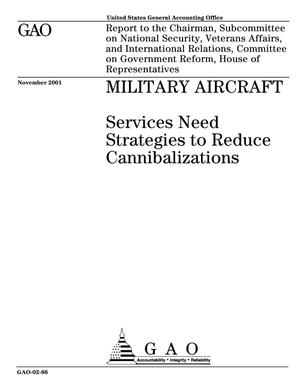 Primary view of object titled 'Military Aircraft: Services Need Strategies to Reduce Cannibalizations'.