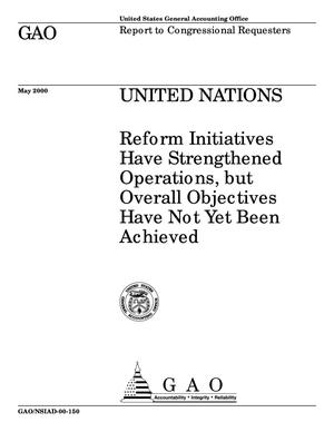 Primary view of object titled 'United Nations: Reform Initiatives Have Strengthened Operations, but Overall Objectives Have Not Yet Been Achieved'.