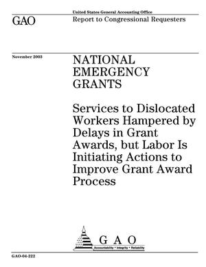 Primary view of object titled 'National Emergency Grants: Services to Dislocated Workers Hampered by Delays in Grant Awards, but Labor Is Initiating Actions to Improve Grant Award Process'.