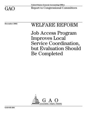 Primary view of object titled 'Welfare Reform: Job Access Program Improves Local Service Coordination, but Evaluation Should Be Completed'.