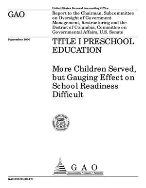Primary view of object titled 'Title I Preschool Education: More Children Served, but Gauging Effect on School Readiness Difficult'.