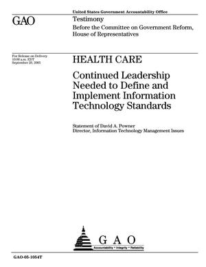 Primary view of object titled 'Health Care: Continued Leadership Needed to Define and Implement Information Technology Standards'.