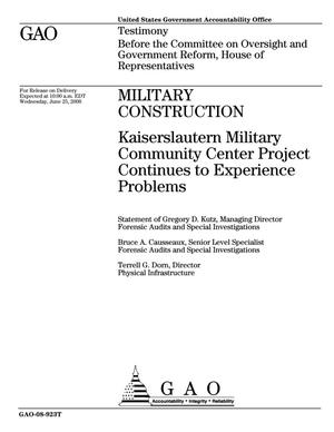 Primary view of object titled 'Military Construction: Kaiserslautern Military Community Center Project Continues to Experience Problems'.