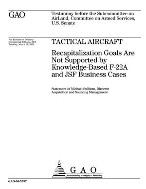 Primary view of object titled 'Tactical Aircraft: Recapitalization Goals Are Not Supported by Knowledge-Based F-22A and JSF Business Cases'.
