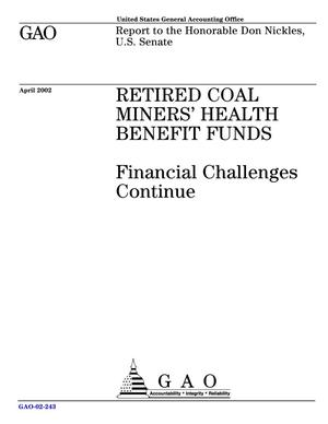Primary view of object titled 'Retired Coal Miners' Health Benefit Funds: Financial Challenges Continue'.