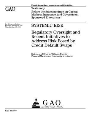 Primary view of object titled 'Systemic Risk: Regulatory Oversight and Recent Initiatives to Address Risk Posed by Credit Default Swaps'.
