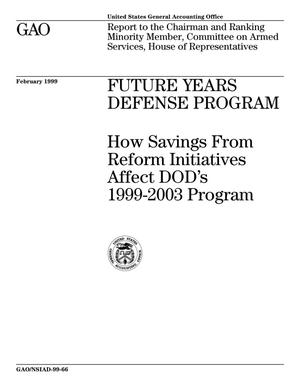 Primary view of object titled 'Future Years Defense Program: How Savings From Reform Initiatives Affect DOD's 1999-2003 Program'.