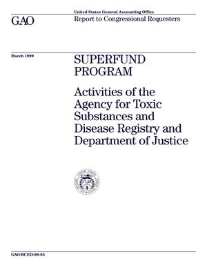 Primary view of object titled 'Superfund Program: Activities of the Agency for Toxic Substances and Disease Registry and the Department of Justice'.