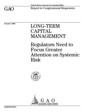 Primary view of object titled 'Long-Term Capital Management: Regulators Need to Focus Greater Attention on Systemic Risk'.