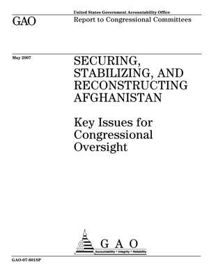 Primary view of object titled 'Securing, Stabilizing, and Reconstructing Afghanistan: Key Issues for Congressional Oversight'.