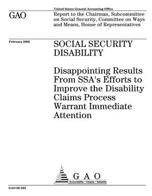 Primary view of object titled 'Social Security Disability: Disappointing Results from SSA's Efforts to Improve the Disability Claims Process Warrant Immediate Attention'.