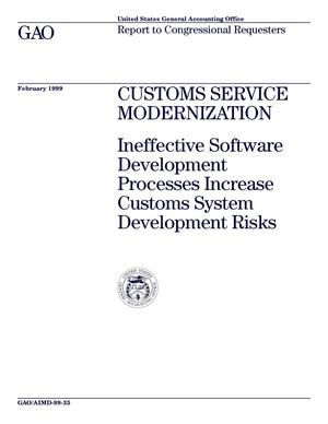 Primary view of object titled 'Customs Service Modernization: Ineffective Software Development Processes Increase Customs System Development Risks'.