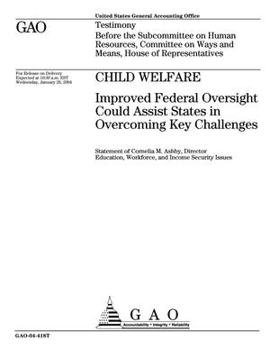 Primary view of object titled 'Child Welfare: Improved Federal Oversight Could Assist States in Overcoming Key Challenges'.