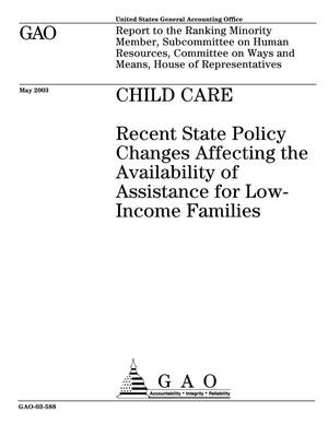 Primary view of object titled 'Child Care: Recent State Policy Changes Affecting the Availability of Assistance for Low-Income Families'.