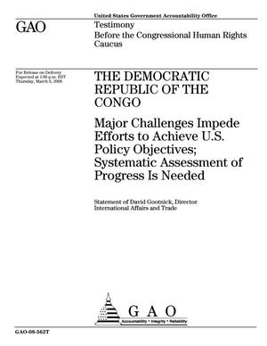Primary view of object titled 'The Democratic Republic of the Congo: Major Challenges Impede Efforts to Achieve U.S. Policy Objectives; Systematic Assessment of Progress Is Needed'.