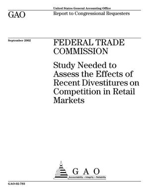 Primary view of object titled 'Federal Trade Commission: Study Needed to Assess the Effects of Recent Divestitures on Competition in Retail Markets'.