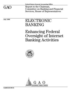 Primary view of object titled 'Electronic Banking: Enhancing Federal Oversight of Internet Banking Activities'.