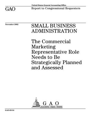 Primary view of object titled 'Small Business Administration: The Commercial Marketing Representative Role Needs to Be Strategically Planned and Assessed'.