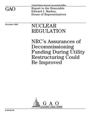 Primary view of object titled 'Nuclear Regulation: NRC's Assurances of Decommissioning Funding During Utility Restructuring Could Be Improved'.